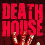 EXCLUSIVE: DEATH HOUSE TO BEGIN PRODUCTION ON APRIL 4TH AND READY FOR THEATERS OCTOBER 2016