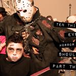 Ten Things Every Horror Fan Should Do (Part Two)