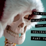 Horror for the Holidays (Part Two)