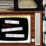 Top Ten Shot on Video Horror Films