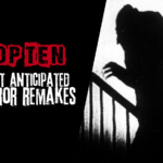Top Ten Most Anticipated Horror Remakes
