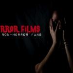 Horror Films for Non-Horror Fans