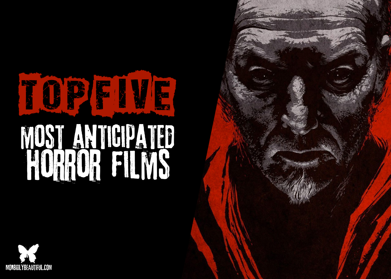 Five Anticipated Horror Films Coming Soon