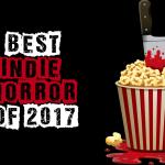 Best 27 Indie Horror Films of 2017