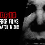 10 Horror Movies to Watch in 2018