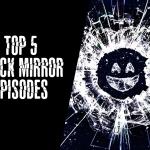 Best of Black Mirror: Five Must See Episodes