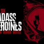 Six Badass Heroines in Horror Films