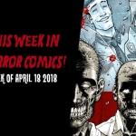 This Week in Horror Comics (Week of April 18, 2018)