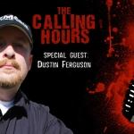 The Calling Hours 2.27: Dustin Ferguson Interview