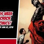 This Week in Horror Comics (Week of June 20, 2018)