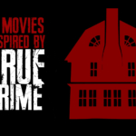 Top Ten Horror Movies Inspired by True Crimes