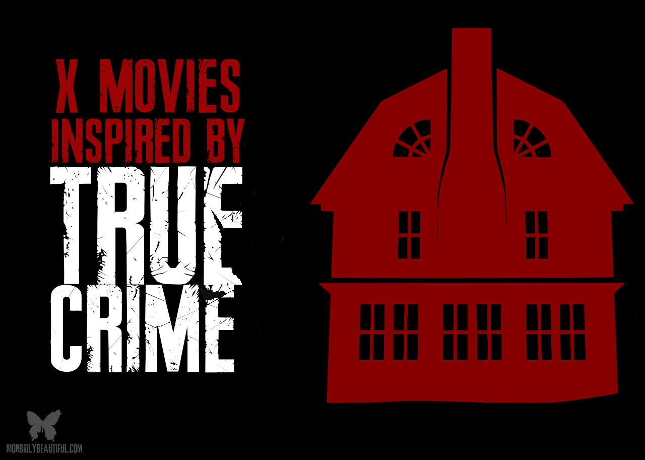 Top Ten Horror Movies Inspired by True Crimes — Morbidly