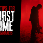 5 Tips for First-Time Filmmakers