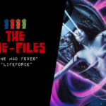 "Cine-Files: ""The Mad Foxes"", ""Lifeforce"""