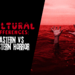 Cultural Differences: Eastern vs Western Horror