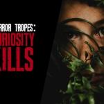 Defending Horror Tropes: Curiosity Kills