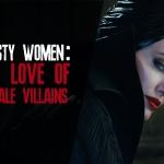 Nasty Women: My Love Affair with Female Villains