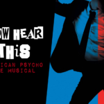 Now Hear This: American Psycho: The Musical