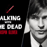 Talking With the Dead: Crispin Glover