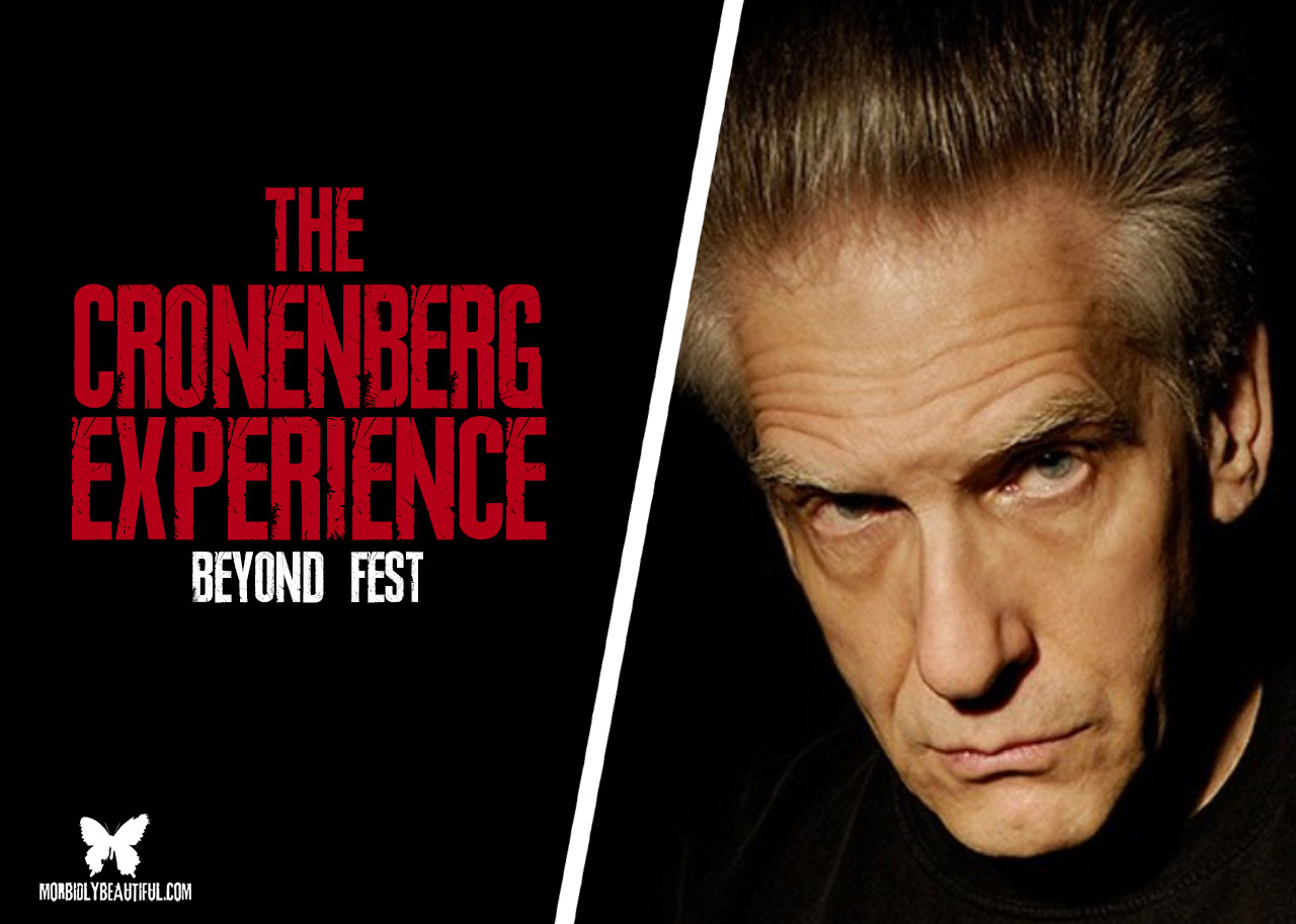 Beyond Fest and The Cronenberg Experience — Morbidly Beautiful