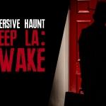CREEP LA: AWAKE - Immersive Haunt Event