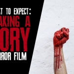 Gory Horror Filmmaking: 10 Things to Expect
