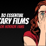 30 Essential Scary Films for Horror Fans