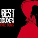 Best of the Bloodsuckers: Top Ten Vampire Films