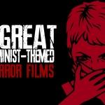 Feminist-Themed Horror Films