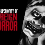 Why Is Foreign Horror Better?