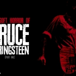The Soft Horror of Bruce Springsteen (Part 1)