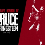 The Soft Horror of Bruce Springsteen (Part 2)
