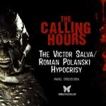 Calling Hours 2.66: The Salva/Polanski Hypocrisy