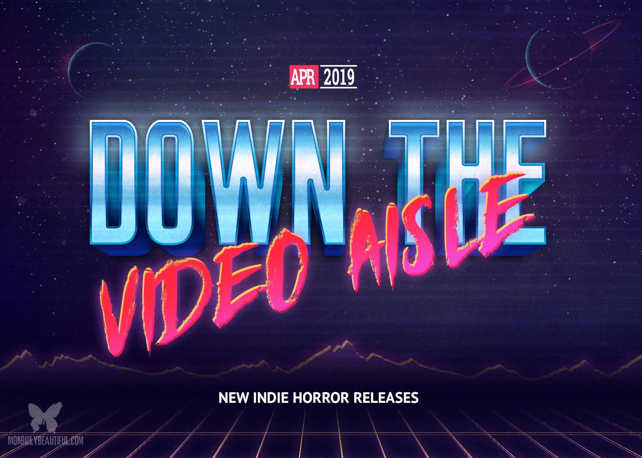 Down the Video Aisle April 2019