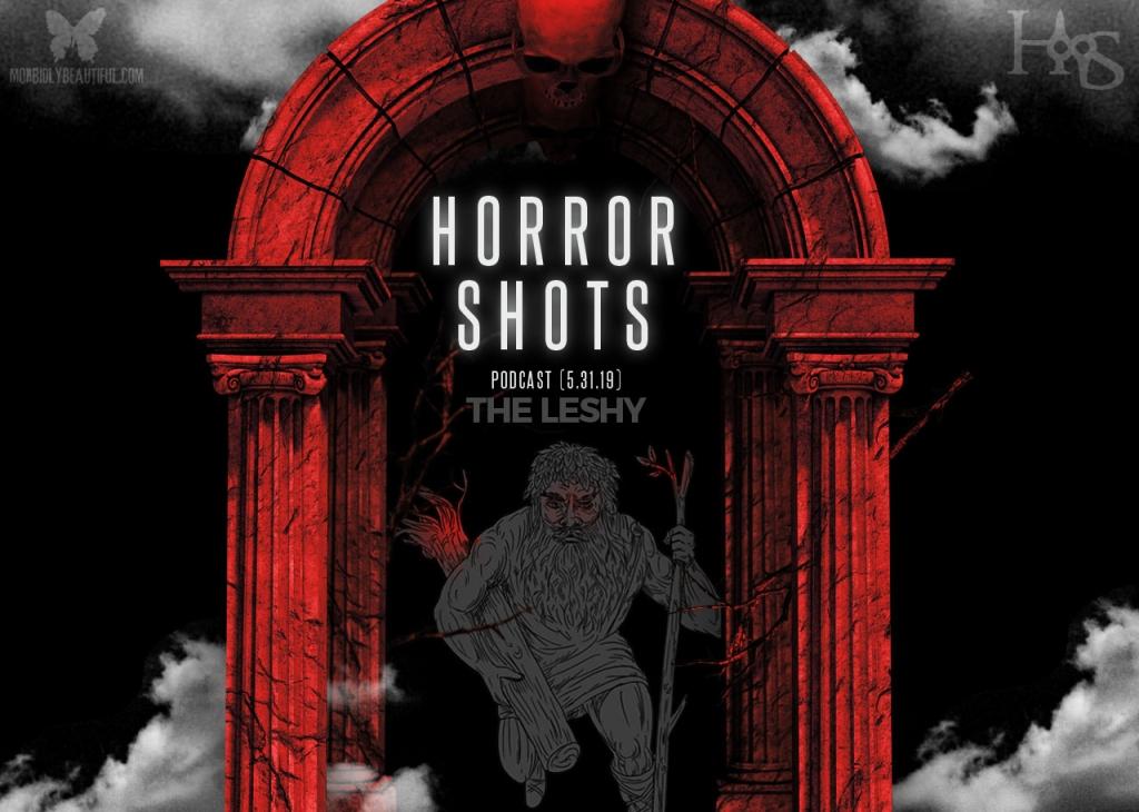 Horror Shots Podcast The Leshy
