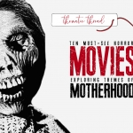 Thematic Thread: Motherhood in Horror