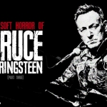 The Soft Horror of Bruce Springsteen (Part 3)