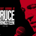 The Soft Horror of Bruce Springsteen (Part 4)