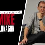 Director Spotlight: Mike Flanagan