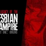 Legacy of the Lesbian Vampire (Part 1: Origins)