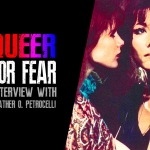 Queer for Fear: Interview with Heather O. Petrocelli