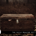 Reel Review: The Child Remains (2017/2019)