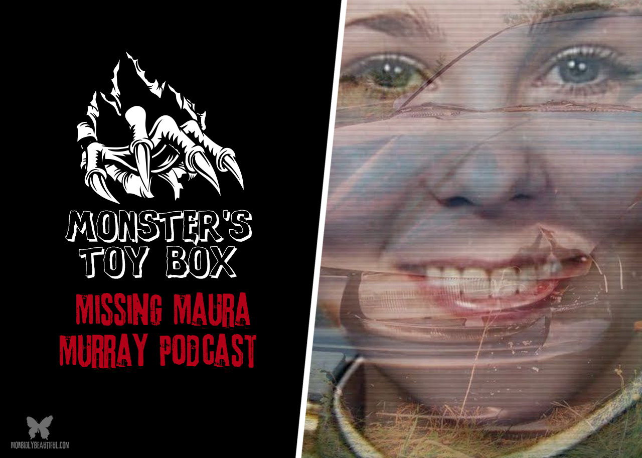 Monster's Toy Box: Missing Maura Murray Podcast — Morbidly Beautiful