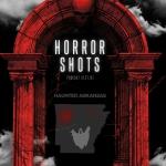 Horror Shots Podcast: Haunted Arkansas