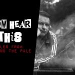 Now Hear This: Tales From Beyond the Pale