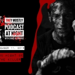 They Mostly Podcast at Night: You Might Be the Killer