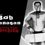 Bob Flanagan: Metamorphosis Through Masochism
