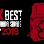 Top Ten Indie Horror Shorts of 2019