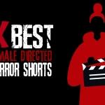 Top Ten Female Directed Horror Shorts