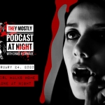 They Mostly Podcast at Night: A Girl Walks Home Alone At Night
